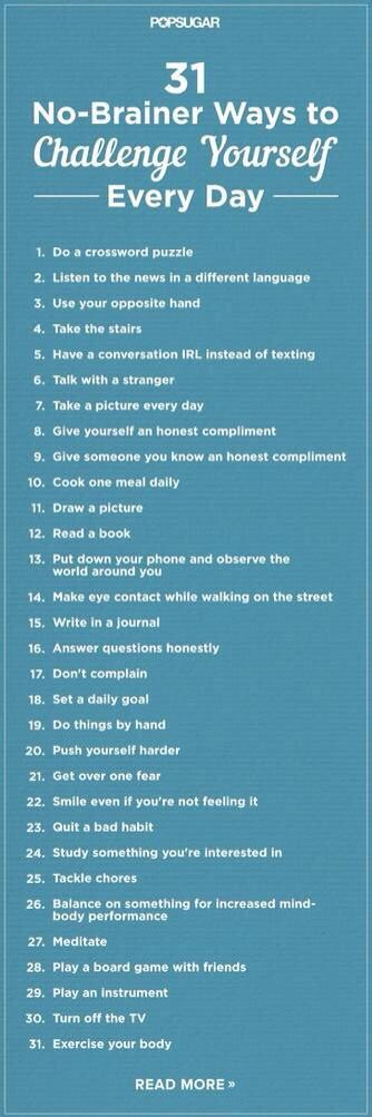 31 No Brainier Ways To Challenge Yourself Everyday Good Advice