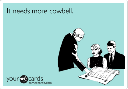 More cowbell. SNL