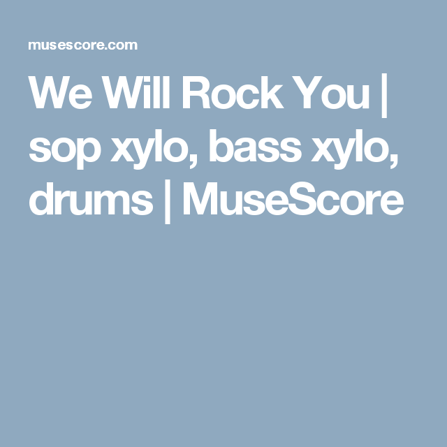 We Will Rock You | sop xylo, bass xylo, drums | MuseScore