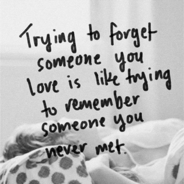 Trying To Forget Someone You Love Love Love Quotes Quotes Quote Miss You  Sad I Miss