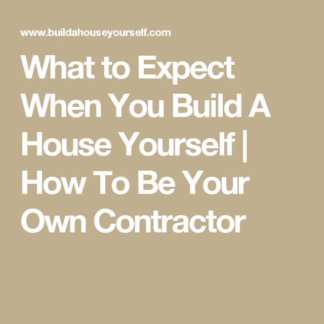 be your own contractor for building a house