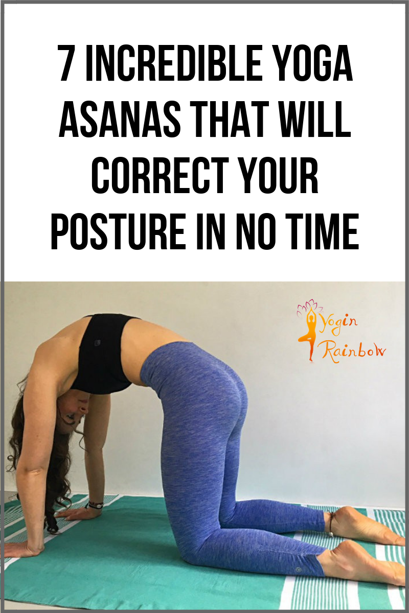 7 Incredible Yoga Asanas That Will Correct Your Posture In No Time Yoginrainbow 7 Incredible Yoga Asanas That Will Correct Your Posture In No Time Yoga Asanas Types Of Yoga Yoga Help