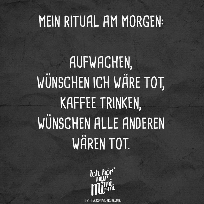 Mein Ritual am Morgen: Aufwachen, wünschen ich wäre tot, Kaffee trinken, wünschen alle anderen wären tot #mumsetc