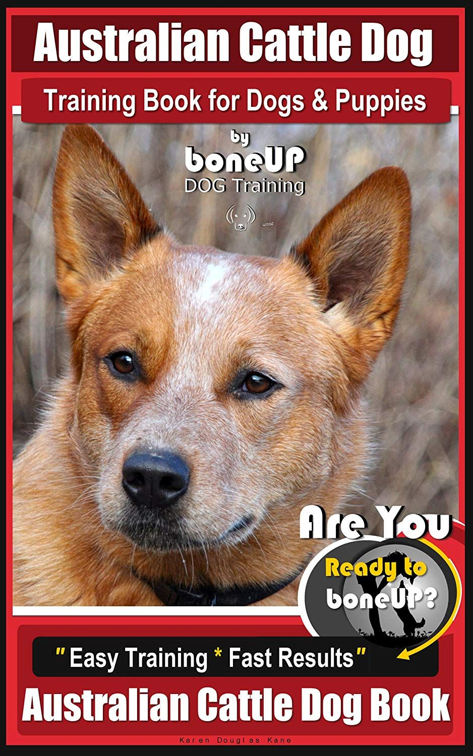 Australian Cattle Dog Training Book For Dogs And Puppies By Bone