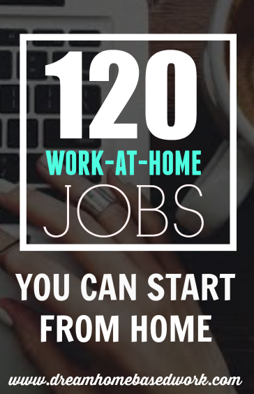 120 Work At Home Jobs You Can Start From Home Work From Home