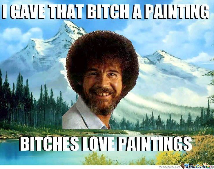 Funny Memes About Making Love : Bob ross making you laugh : pinterest rick ross memes and