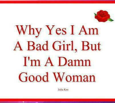 Why Yes I Am A Bad Girl But Im A Damn Good Woman Quotes