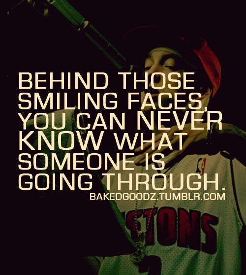 Behind Those Smiling Faces You Can Never Know What Someone Is Going Through Eminem Quotes Cute Tumblr Quotes Rap Quotes