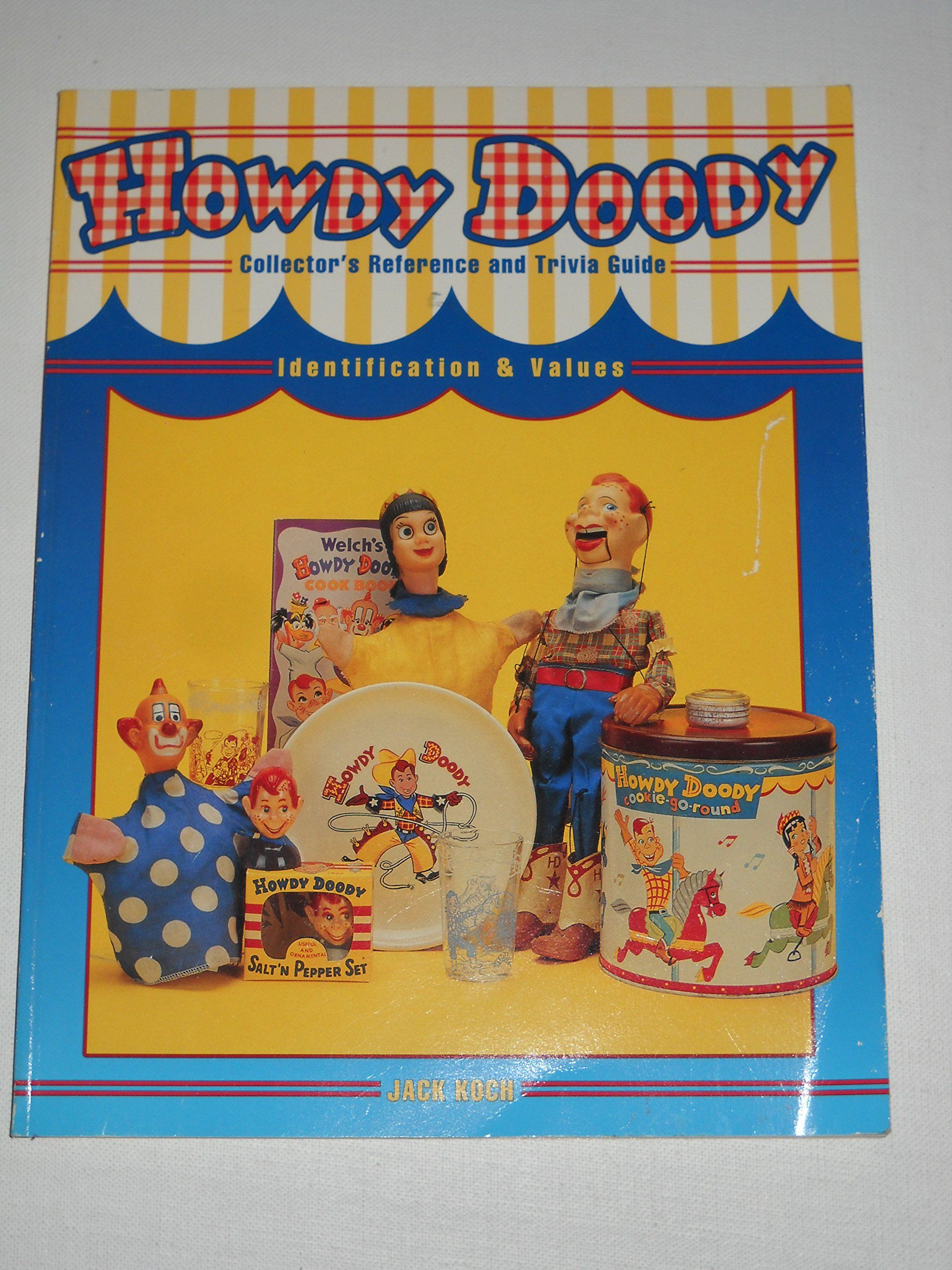 Howdy Doody: Collector's Reference and Trivia Guide, Identification & Values: Jack Koch: 9780891456797: Amazon.com: Books