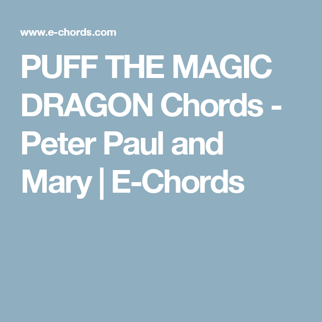 PUFF THE MAGIC DRAGON Chords - Peter Paul and Mary | E-Chords ...