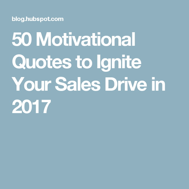 Sales Motivational Quotes 50 Motivational Quotes To Ignite Your Sales Drive In 2017  Quotes .