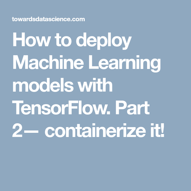 How to deploy Machine Learning models with TensorFlow  Part 2