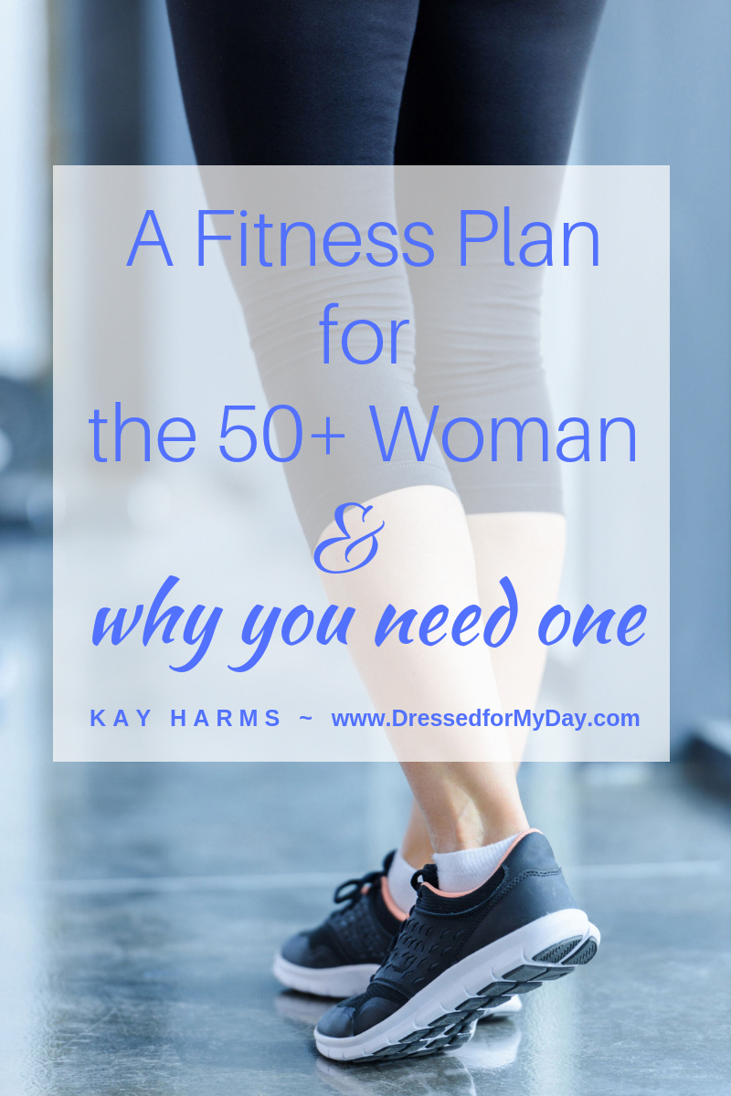 A Fitness Plan for the 50+ Woman and why you need one. #Fitness