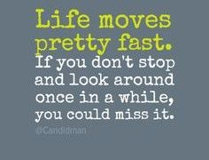 Quotes About Life Moving Fast | Good quotes
