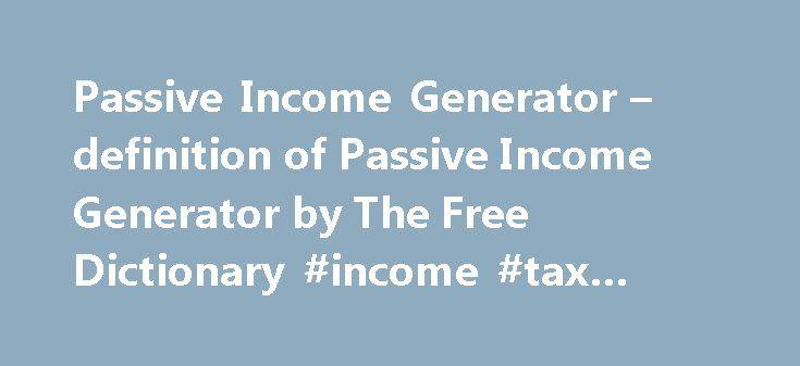 Passive Income Generator \u2013 definition of Passive Income Generator by
