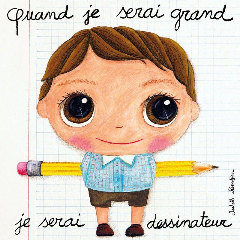 Tableau garçon : Quand je serai grand, je serai dessinateur by Isabelle Kessedjian