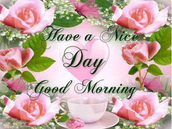 Have A Nice Day Good Morning Morning Good Morning Morning Quotes