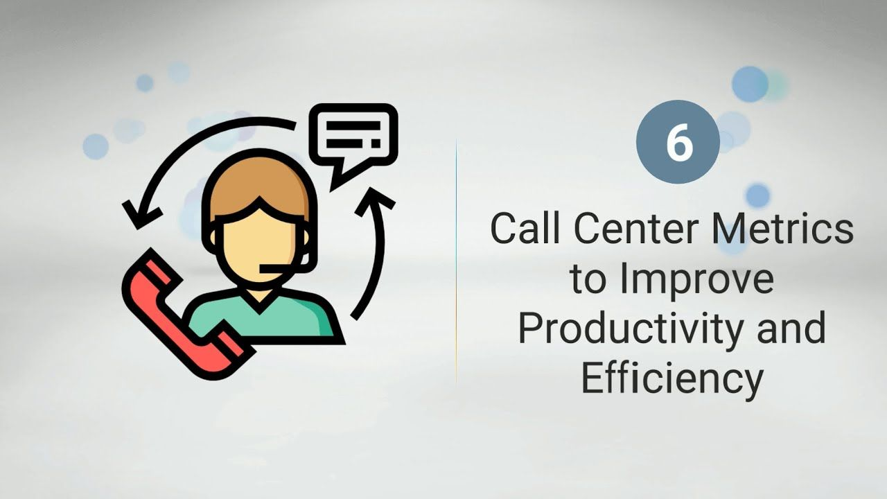 6 Call Center Metrics To Improve Productivity Efficiency The Real Pbx In 2020 Call Center Improve Productivity Pbx