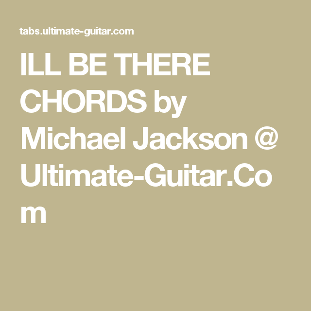 ILL BE THERE CHORDS by Michael Jackson @ Ultimate-Guitar.Com ...