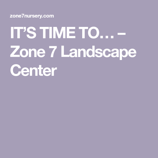 IT'S TIME TO… - Zone 7 Landscape Center (With images ...