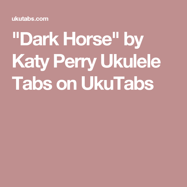 Dark Horse By Katy Perry Ukulele Tabs On Ukutabs Ukulele