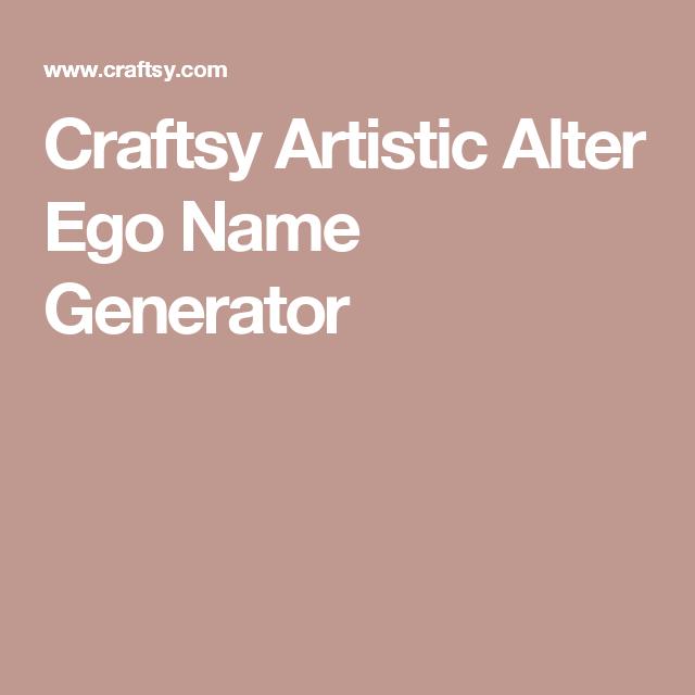 Craftsy Com Express Your Creativity Alter Ego Names Name Generator Artist Names