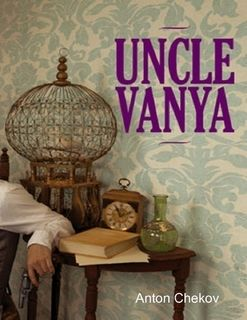 Uncle Vanya Is A Play By The Russian Playwright Anton Chekhov The
