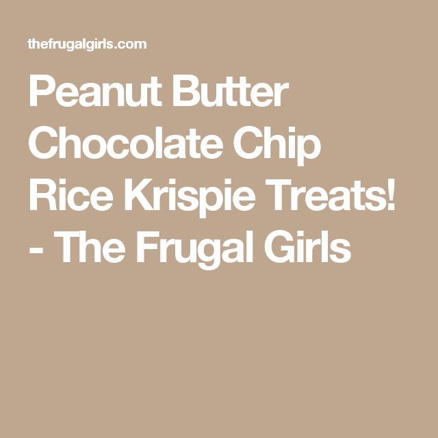 Peanut Butter Chocolate Chip Rice Krispie Treats! - The Frugal Girls