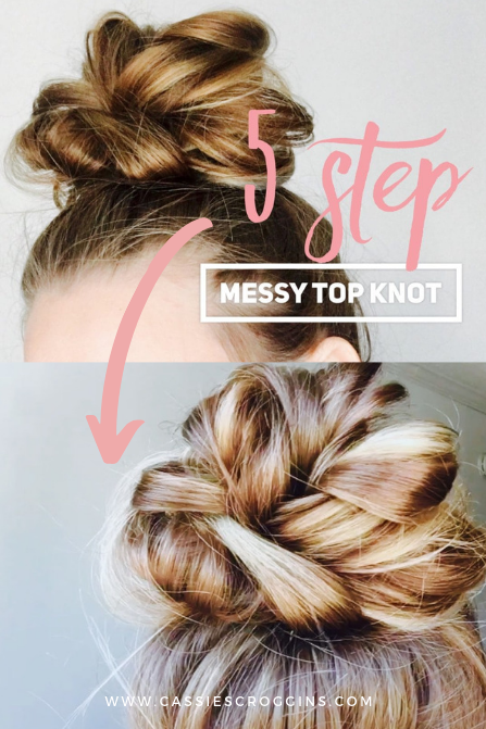 5 Step Messy Top Knot Cassie Scroggins Top Knot Hairstyles Hair Knot Tutorial Bun Hairstyles For Long Hair