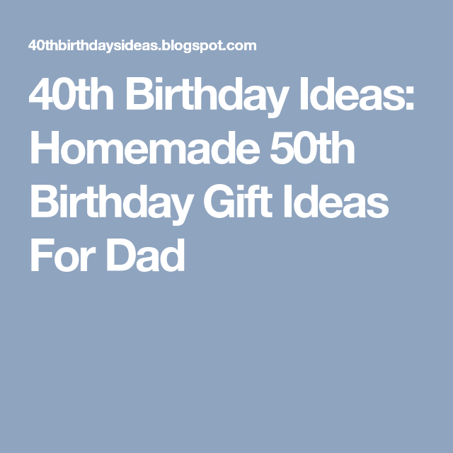 40th Birthday Ideas Homemade 50th Gift For Dad