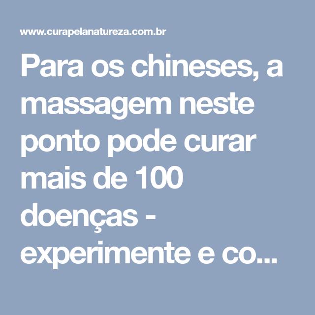 Para os chineses, a massagem neste ponto pode curar mais de 100 doenças - experimente e comprove!   Cura pela Natureza