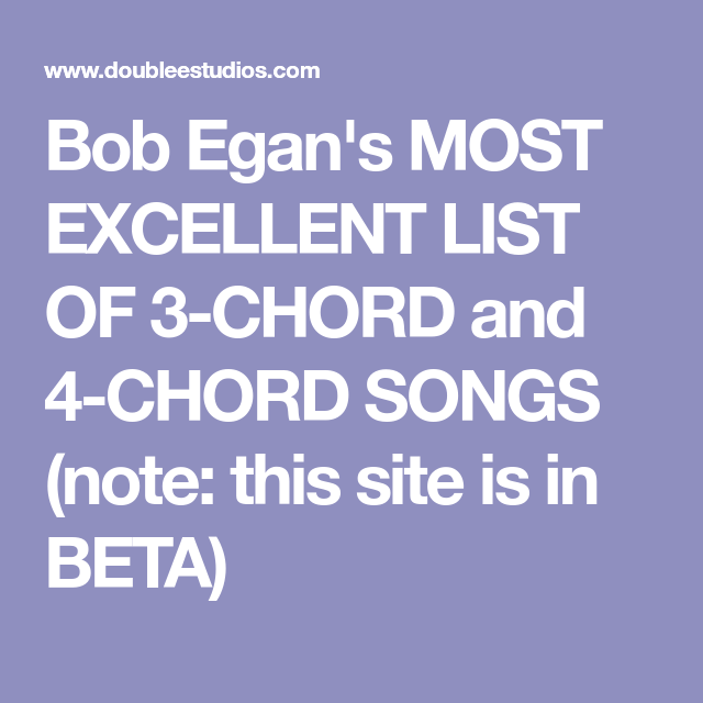Bob Egan\'s MOST EXCELLENT LIST OF 3-CHORD and 4-CHORD SONGS (note ...