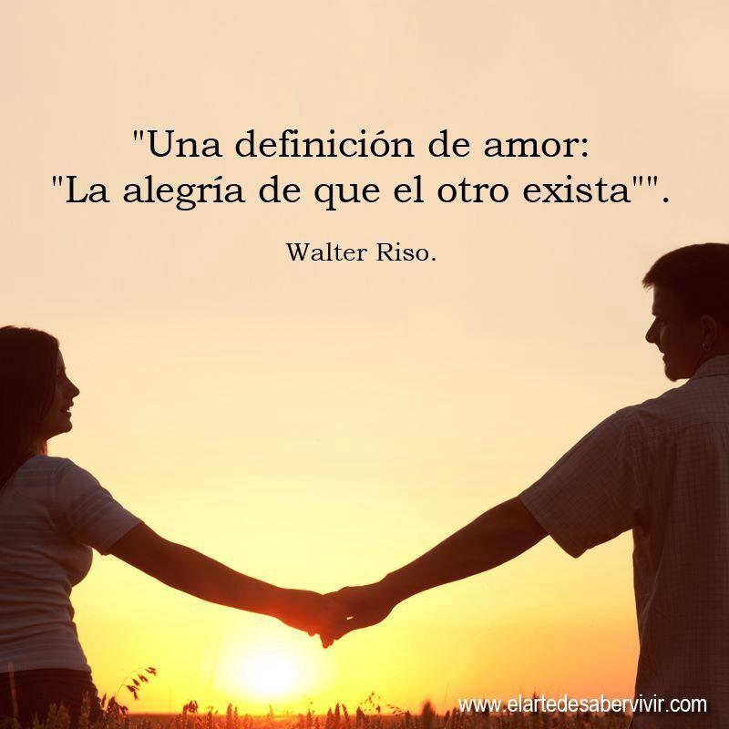 Una Definicion De Amor La Alegria De Que Otro Exista Walter Riso