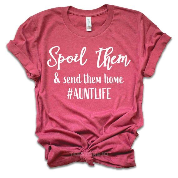 Gift For Aunt - Spoil Them And Send Them Home - Aunt Shirts - Aunt Gifts - Auntie T Shirts - Gifts For Aunts - Aunt To Be Shirts