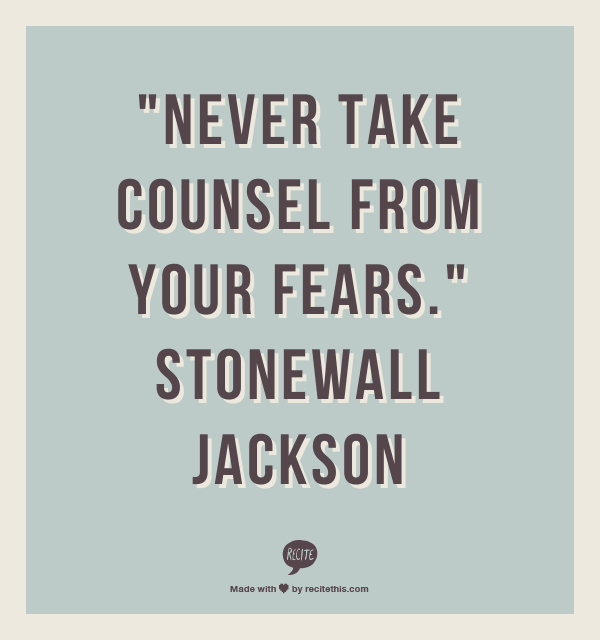 "Stonewall Jackson Quotes: ""Never Take Counsel From Your Fears."" Stonewall Jackson"