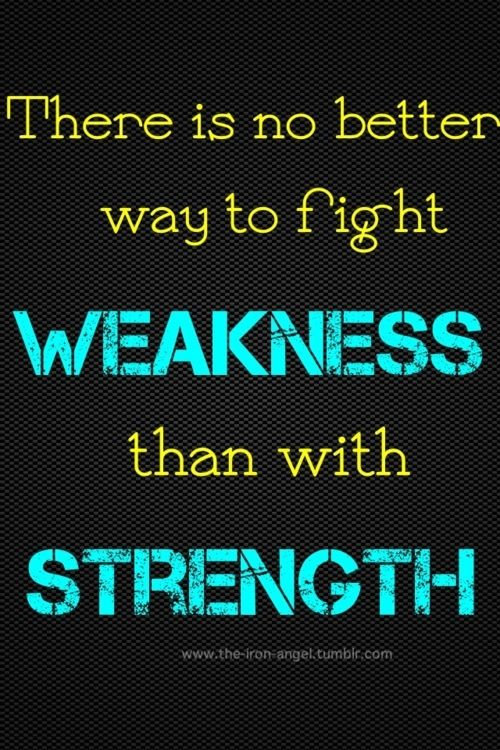 Fight your weakness with your strength