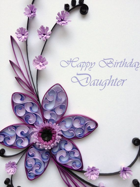 Paper Quilling Happy Birthday Daughter Card. Quilled Handmade Paper Flowers.