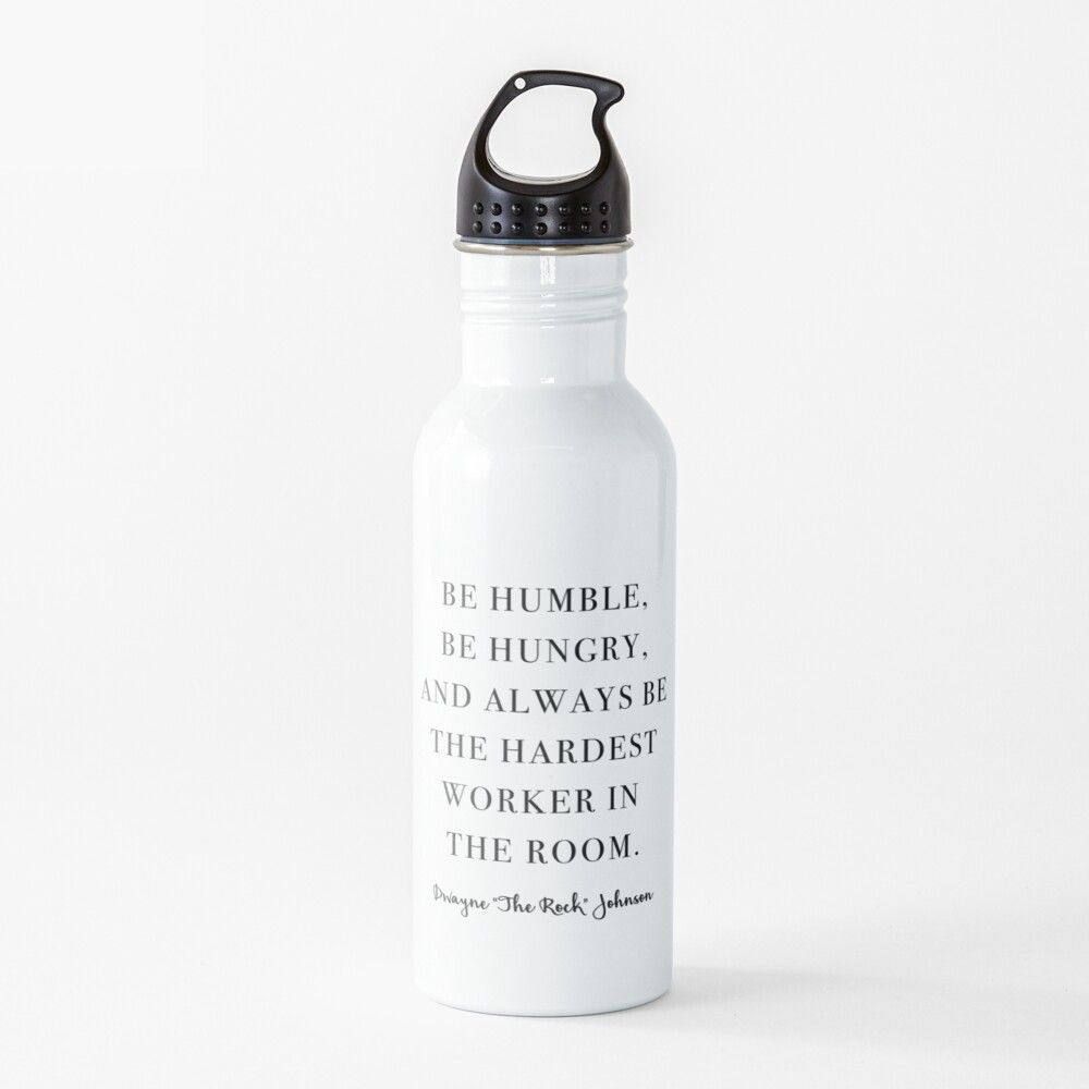Copy Of Be Humble Be Hungry And Always Be The Hardest Worker In