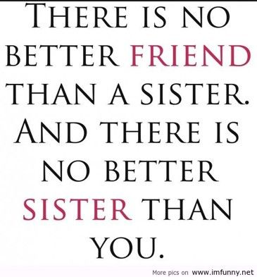 I Know We May Fight A Lot But I Love My Sister Little Sister Quotes Sister Quotes Funny Cute Sister Quotes