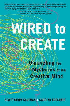 WIRED TO CREATE by Scott Barry Kaufman & Carolyn Gregoire -- Is it possible to make sense of something as elusive as creativity?