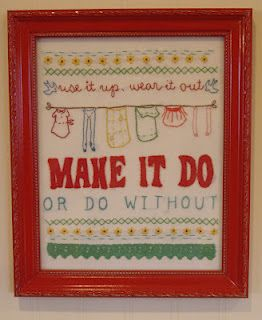"""Is one of my favorite """"Depression-Era"""" sayings - so wise! Would love to embroider or cross-stitch this."""