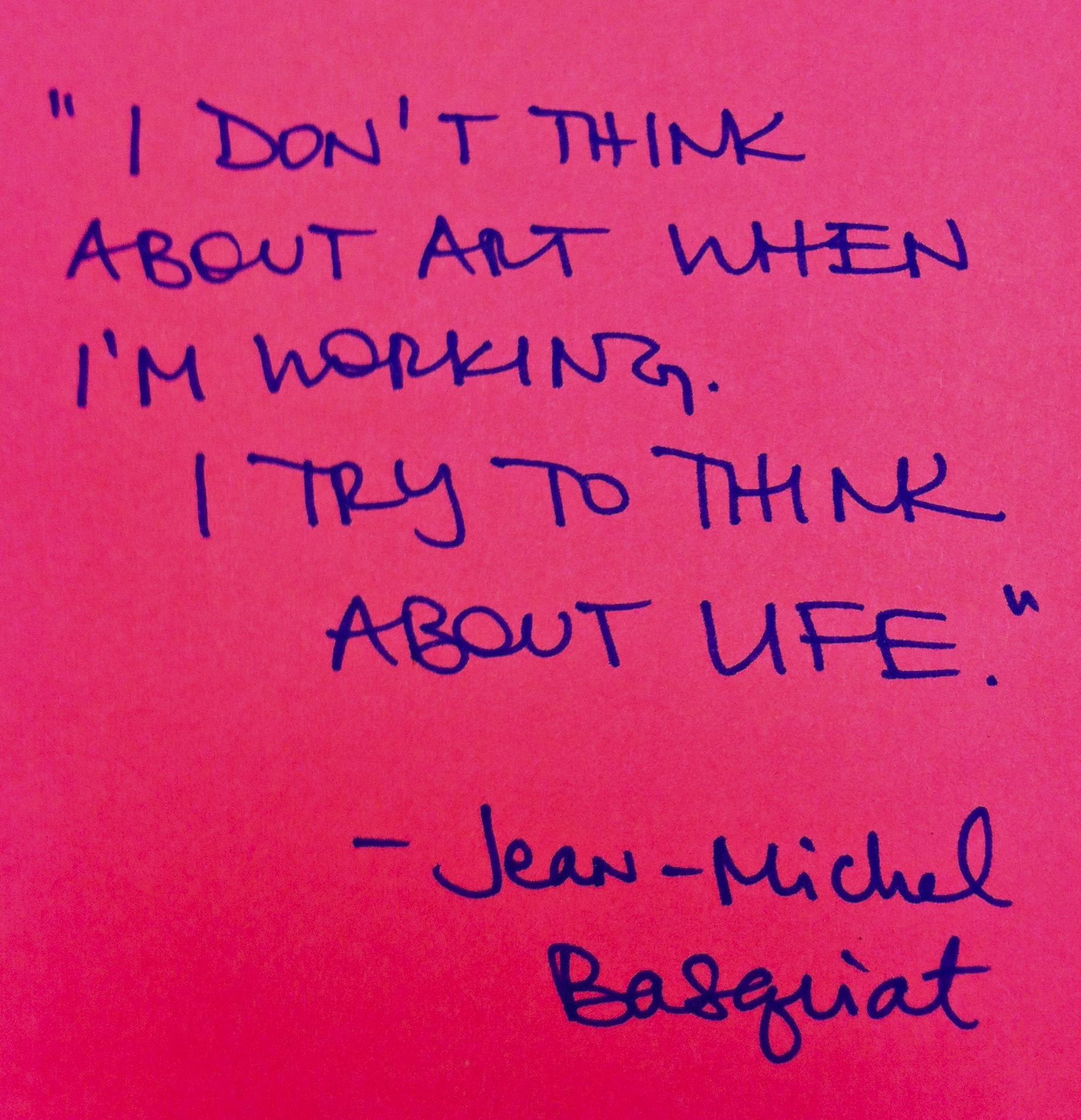 Life... the best muse. This Basquiat quote was hand
