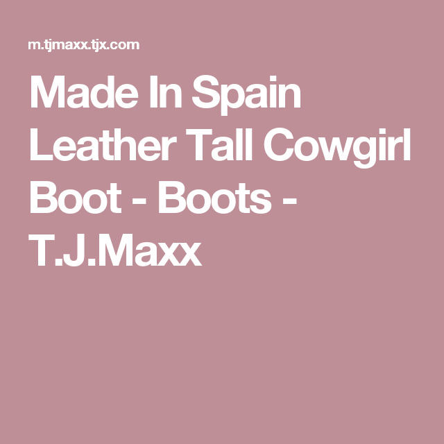 Made In Spain Leather Tall Cowgirl Boot - Boots - T.J.Maxx