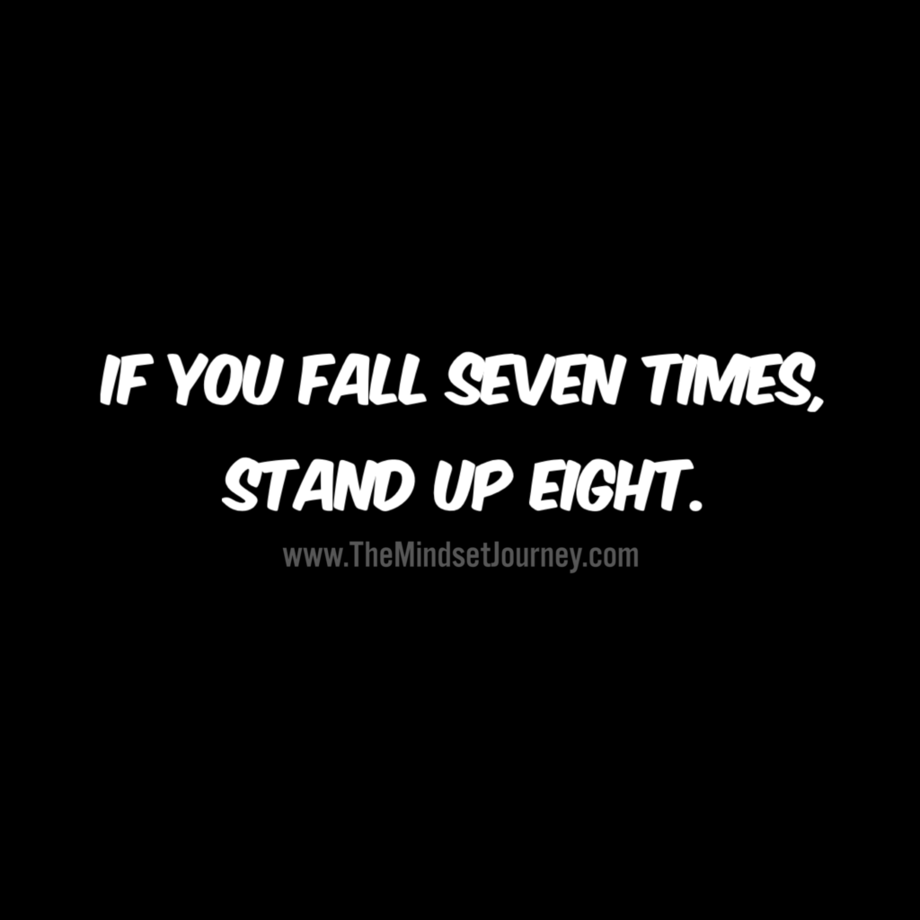 If You Fall Seven Times Stand Up Eight Msj Tmsj Themindsetjourney Persistence Determined Inspire Journey Quotes Encouragement Quotes Uplifting Quotes