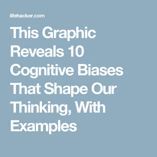 This Graphic Reveals 10 Cognitive Biases That Shape Our Thinking, With Examples