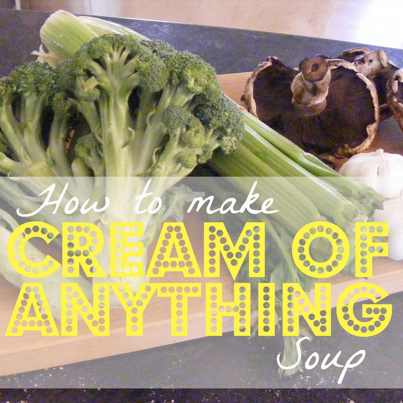 How to make Cream of Anything Soup From Scratch!
