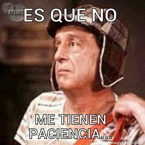 Es Que No Me Tienen Paciencia Mexican Funny Memes Funny Spanish Memes Memes Mexicanos