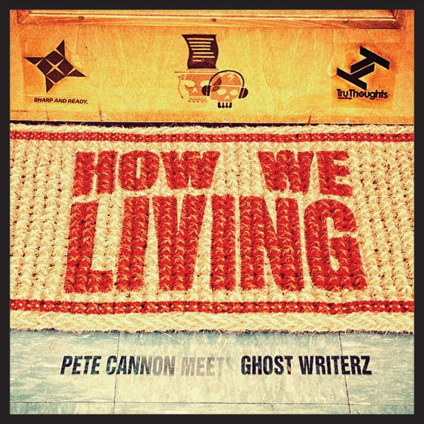 Pete Cannon Meets Ghost Writerz / How We Living / Tru Thoughts