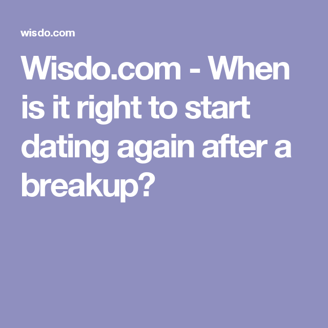 How soon after breaking up to start dating
