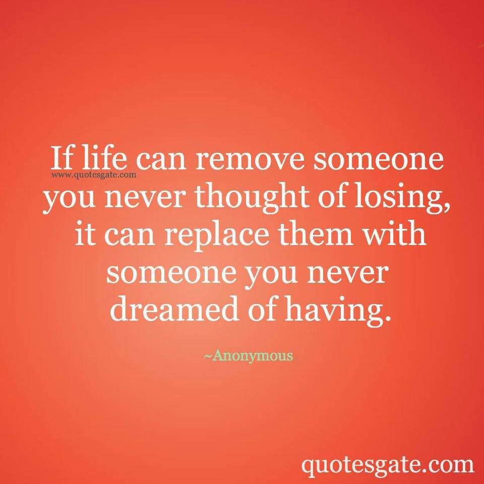 Wise Sayings And Quotes About Life If Life Can Remove Someone You Never Thought Of Losing It Can